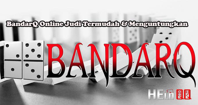 BandarQ Online Judi Termudah & Menguntungkan
