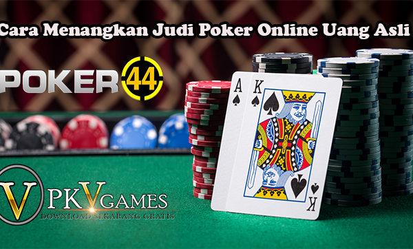 Cara Menangkan Judi Poker Online Uang Asli