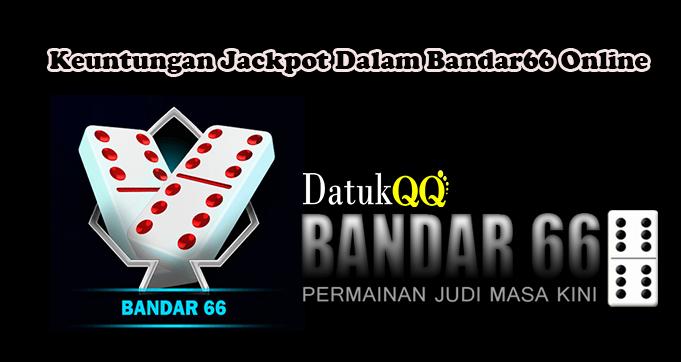 Keuntungan Jackpot Dalam Bandar66 Online