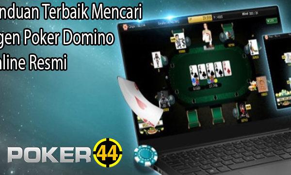 Panduan Terbaik Mencari Agen Poker Domino Online Resmi