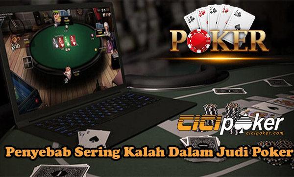 Penyebab Sering Kalah Dalam Judi Poker